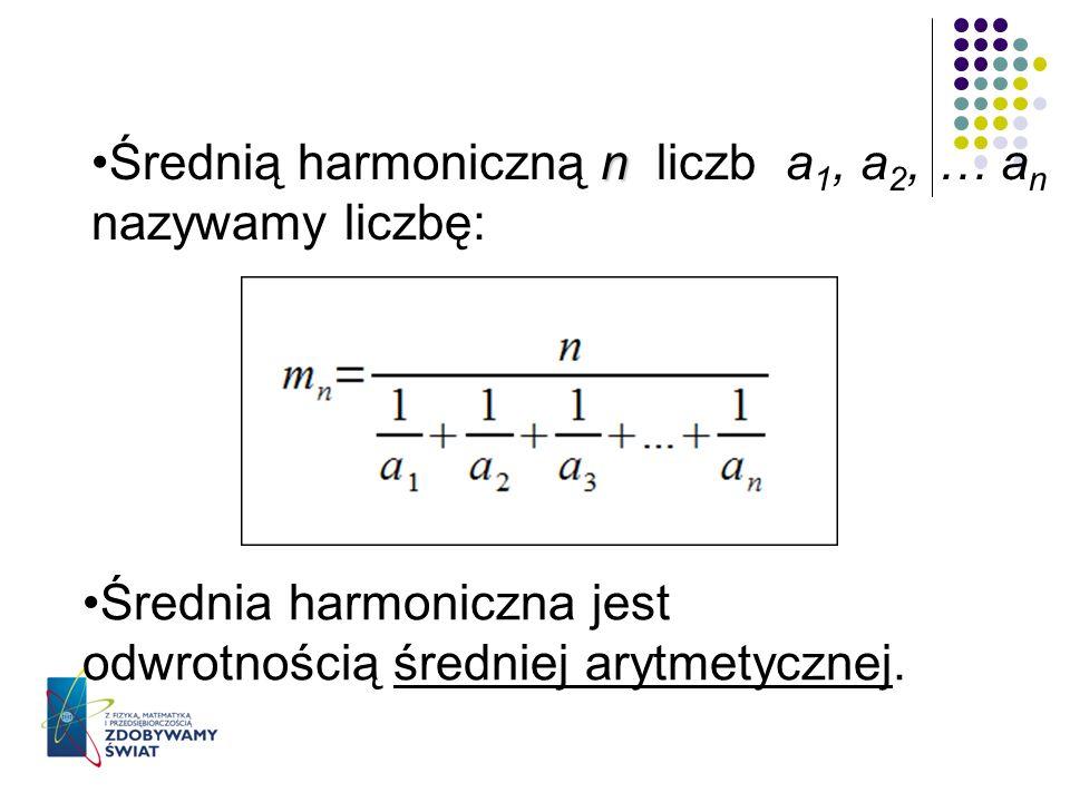 Średnią harmoniczną n liczb a1, a2, … an nazywamy liczbę: