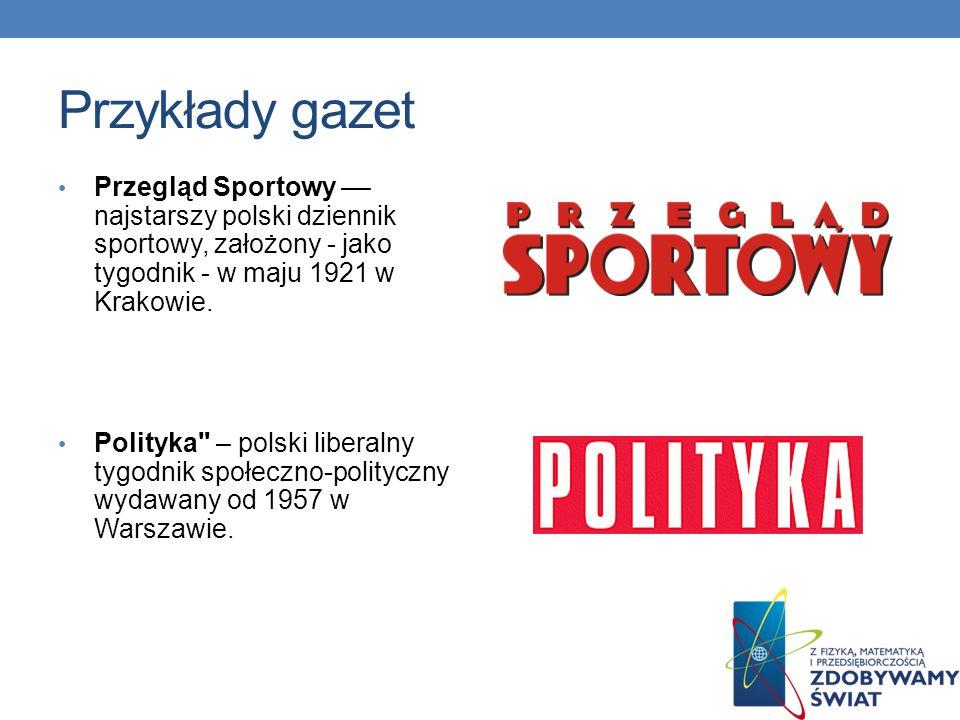 Przykłady gazet Przegląd Sportowy –– najstarszy polski dziennik sportowy, założony - jako tygodnik - w maju 1921 w Krakowie.