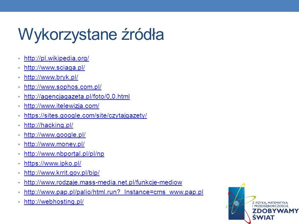 Wykorzystane źródła http://pl.wikipedia.org/ http://www.sciaga.pl/