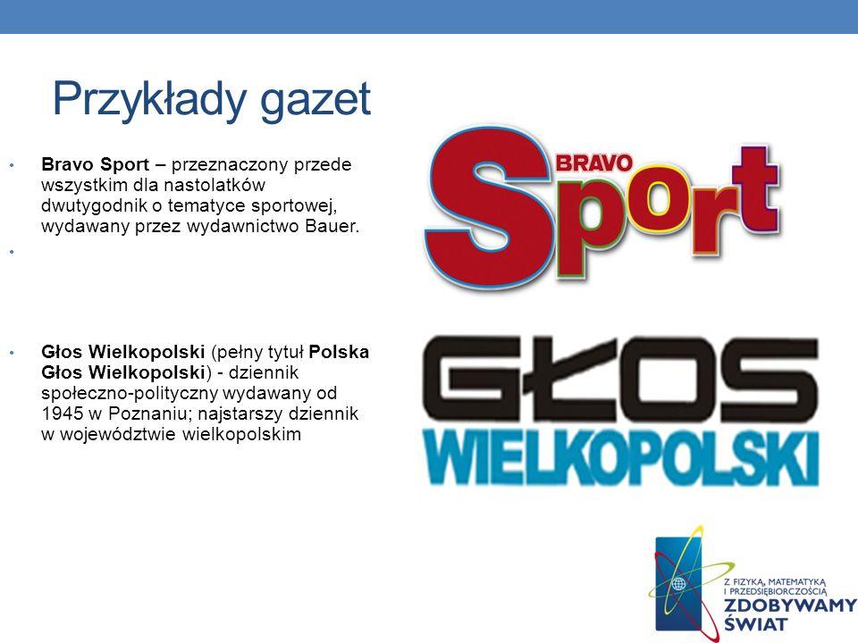 Przykłady gazet Bravo Sport – przeznaczony przede wszystkim dla nastolatków dwutygodnik o tematyce sportowej, wydawany przez wydawnictwo Bauer.