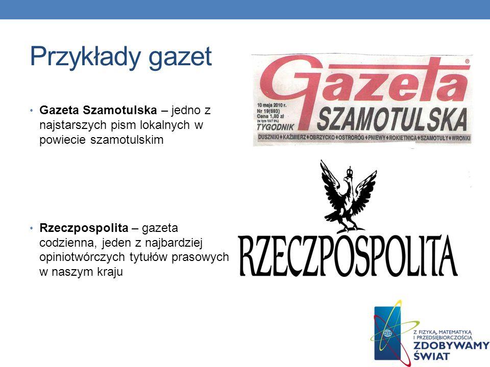 Przykłady gazet Gazeta Szamotulska – jedno z najstarszych pism lokalnych w powiecie szamotulskim.