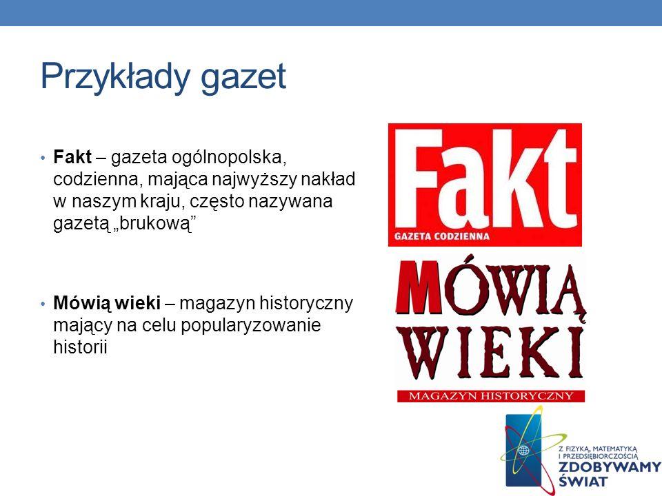 """Przykłady gazet Fakt – gazeta ogólnopolska, codzienna, mająca najwyższy nakład w naszym kraju, często nazywana gazetą """"brukową"""