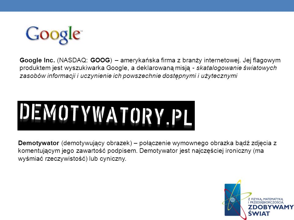 Google Inc. (NASDAQ: GOOG) – amerykańska firma z branży internetowej