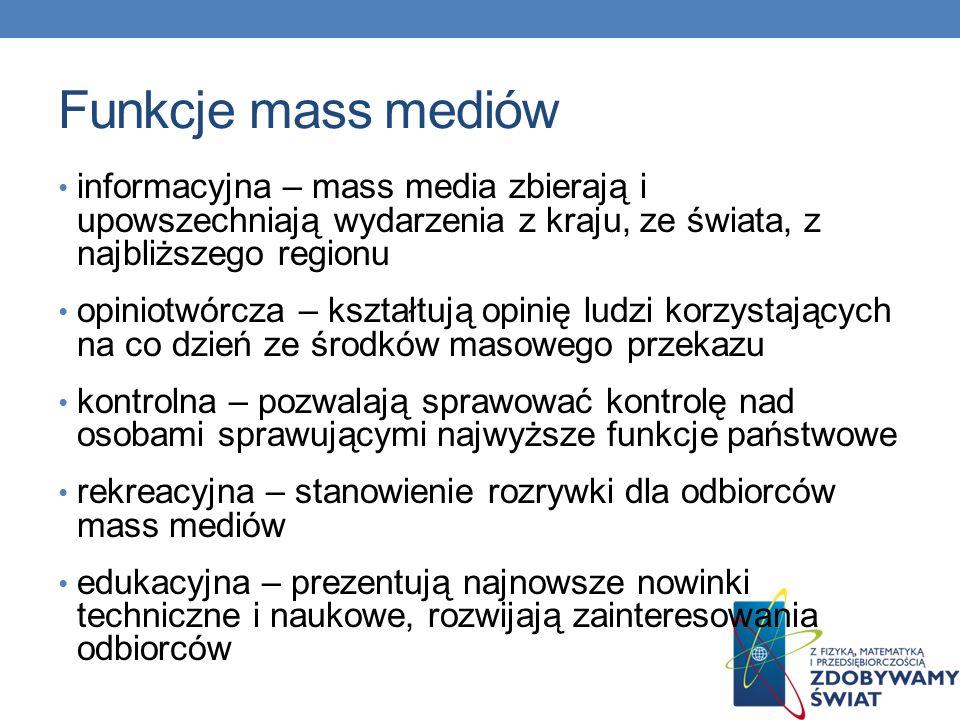Funkcje mass mediów informacyjna – mass media zbierają i upowszechniają wydarzenia z kraju, ze świata, z najbliższego regionu.