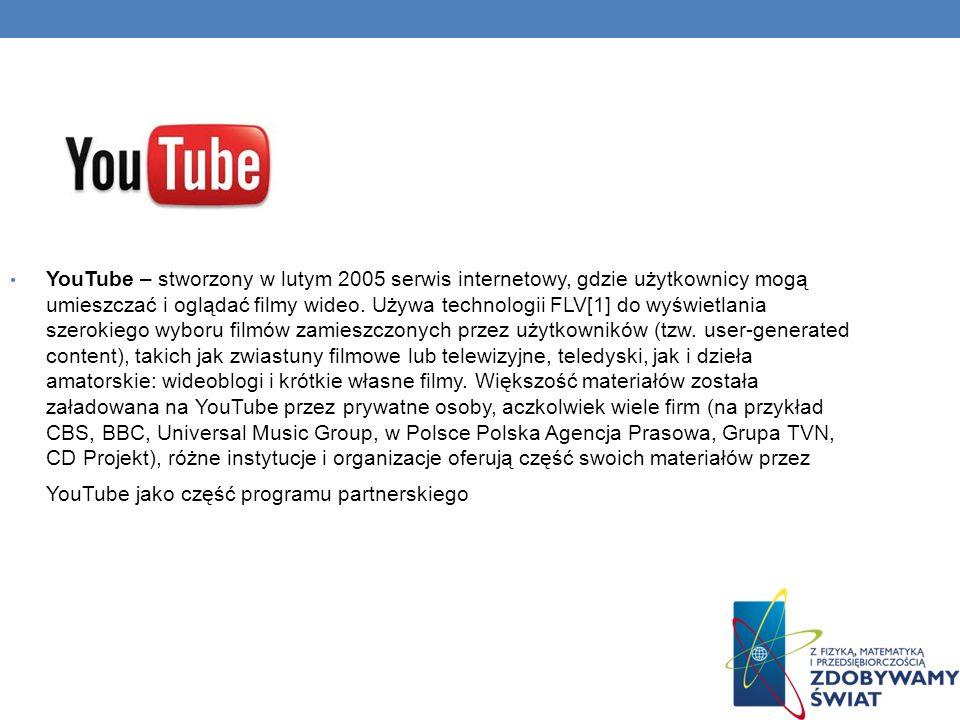 YouTube – stworzony w lutym 2005 serwis internetowy, gdzie użytkownicy mogą umieszczać i oglądać filmy wideo.