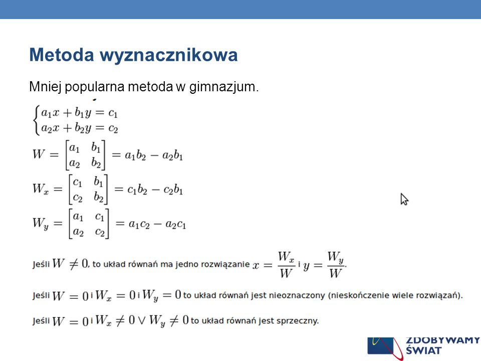 Metoda wyznacznikowa Mniej popularna metoda w gimnazjum. 72