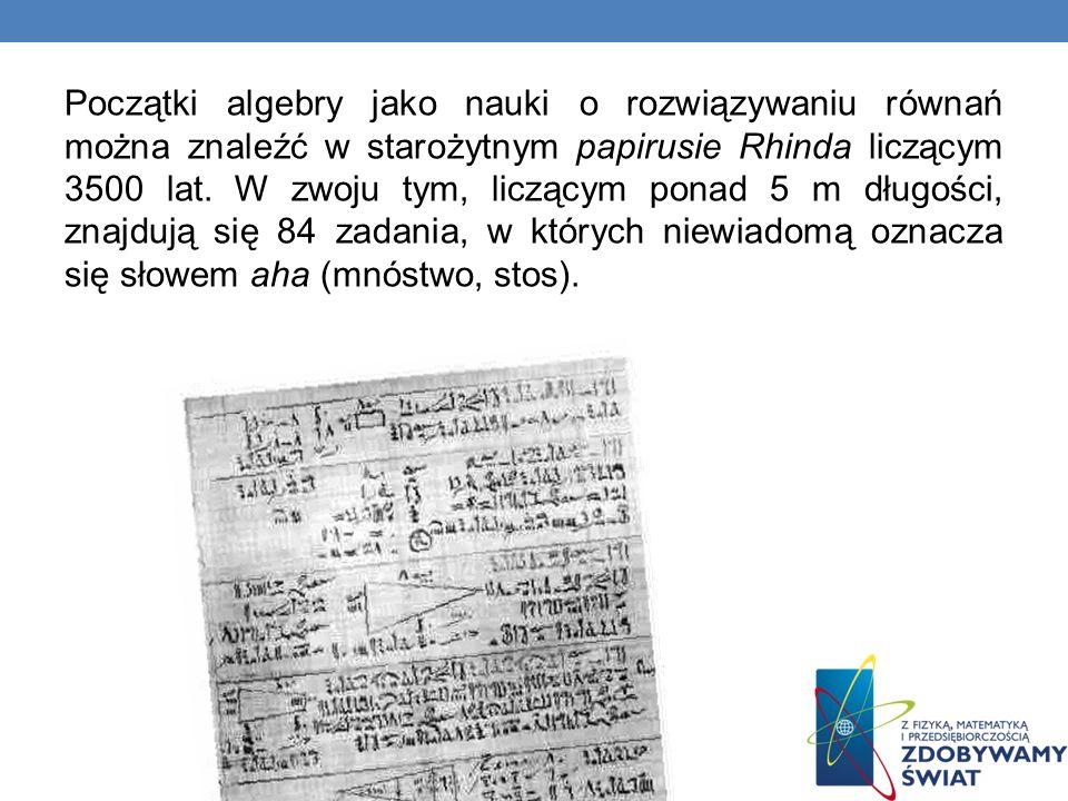 Początki algebry jako nauki o rozwiązywaniu równań można znaleźć w starożytnym papirusie Rhinda liczącym 3500 lat.