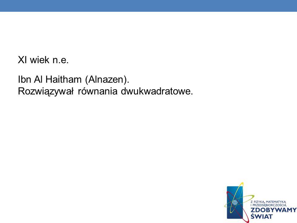 XI wiek n.e. Ibn Al Haitham (Alnazen). Rozwiązywał równania dwukwadratowe.