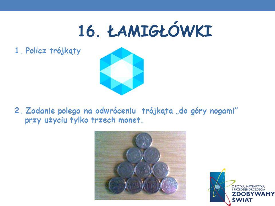 16. ŁAMIGŁÓWKI 1. Policz trójkąty