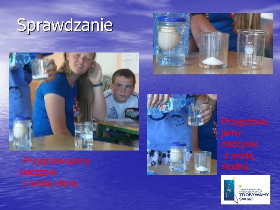 Sprawdzanie Przygotowujemy naczynie z wodą słodką