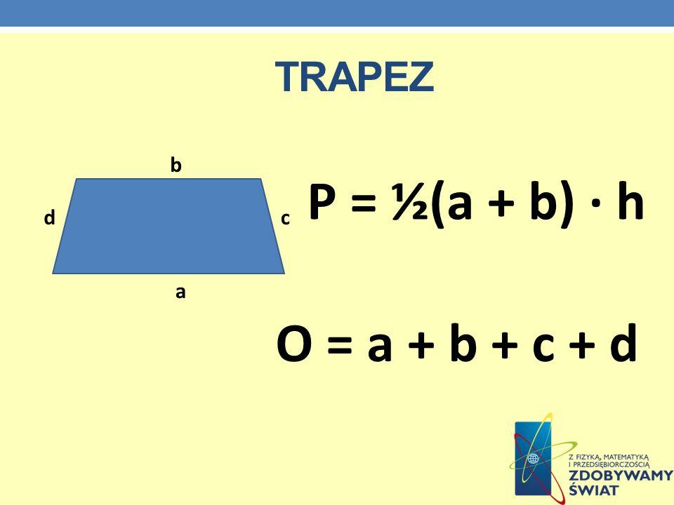 trapez b P = ½(a + b) · h d c a O = a + b + c + d