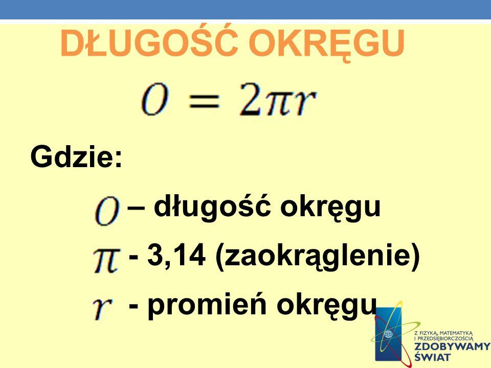 Długość okręgu Gdzie: – długość okręgu - 3,14 (zaokrąglenie)