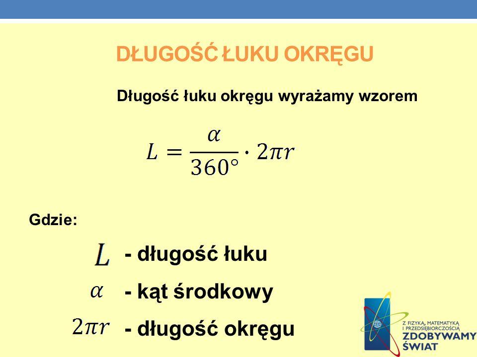 Długość łuku okręgu - długość łuku - kąt środkowy - długość okręgu