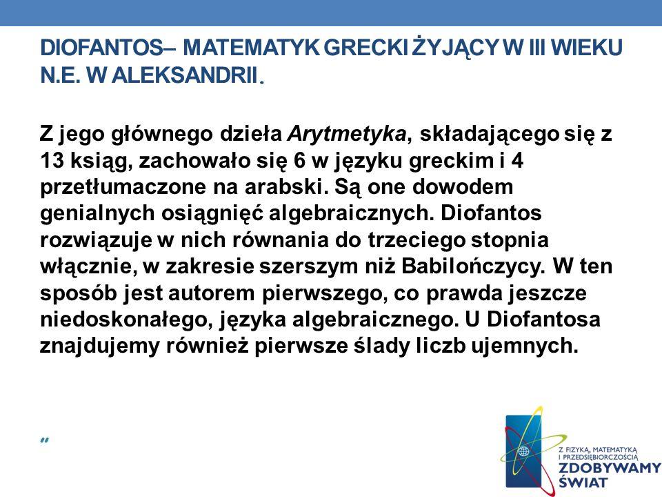 Diofantos– matematyk grecki żyjący w III wieku n.e. w Aleksandrii.