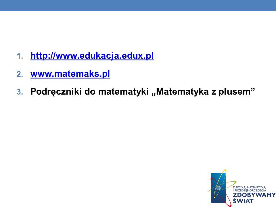 """http://www.edukacja.edux.pl www.matemaks.pl Podręczniki do matematyki """"Matematyka z plusem"""