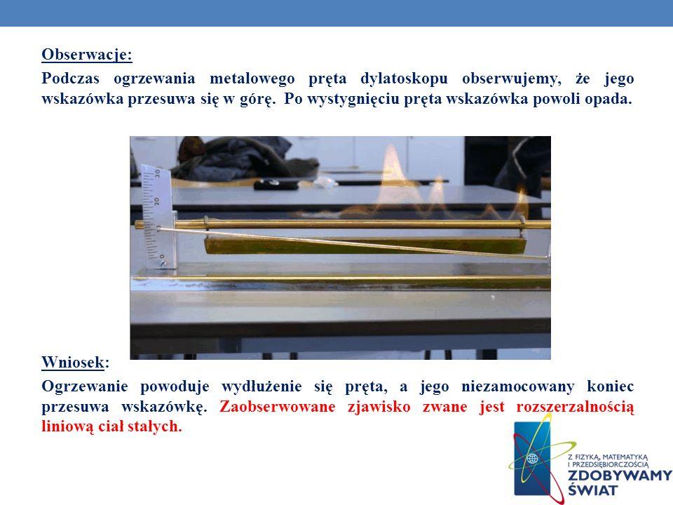 Obserwacje: Podczas ogrzewania metalowego pręta dylatoskopu obserwujemy, że jego wskazówka przesuwa się w górę.
