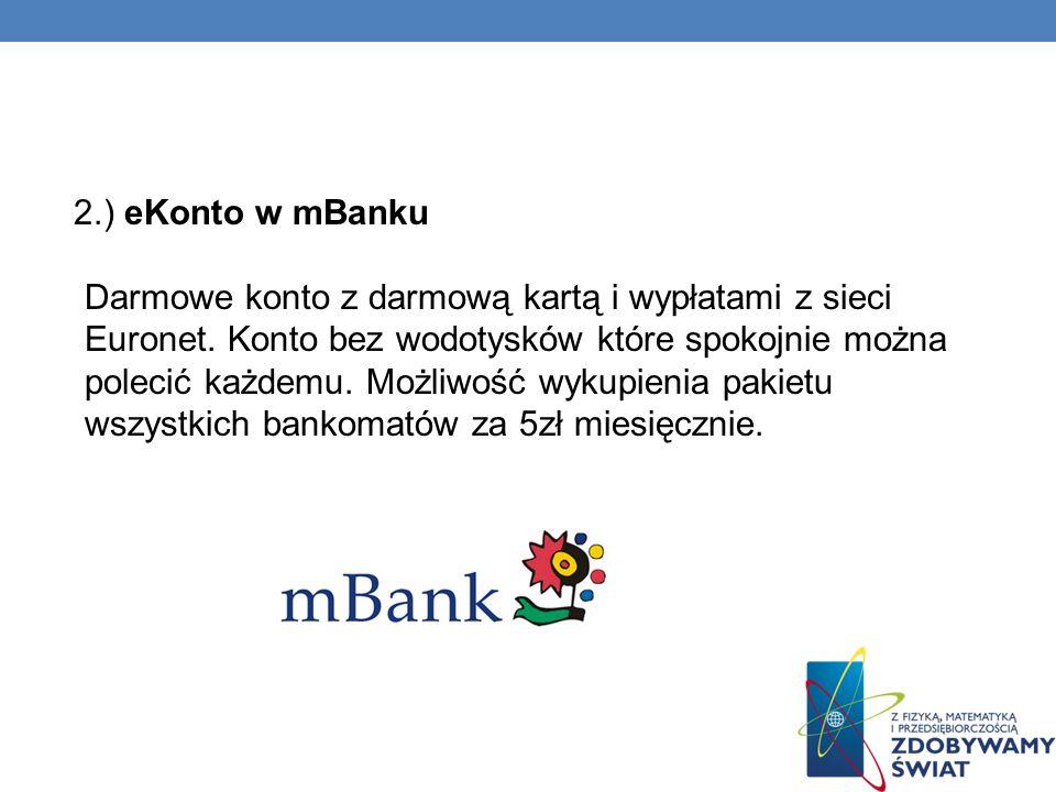 2.) eKonto w mBanku Darmowe konto z darmową kartą i wypłatami z sieci Euronet.