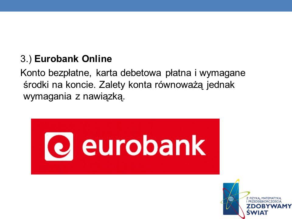 3.) Eurobank Online Konto bezpłatne, karta debetowa płatna i wymagane środki na koncie.
