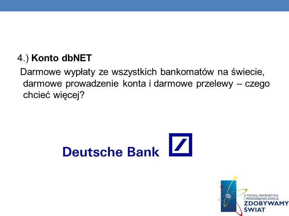 4.) Konto dbNET Darmowe wypłaty ze wszystkich bankomatów na świecie, darmowe prowadzenie konta i darmowe przelewy – czego chcieć więcej