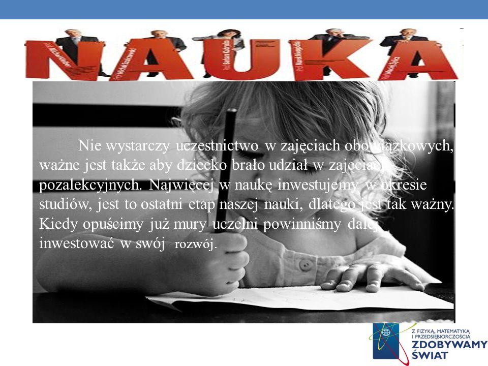 Nie wystarczy uczestnictwo w zajęciach obowiązkowych, ważne jest także aby dziecko brało udział w zajęciach pozalekcyjnych.
