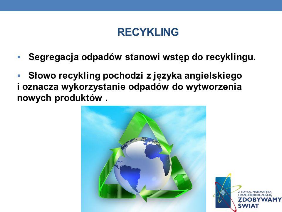 recykling Segregacja odpadów stanowi wstęp do recyklingu.