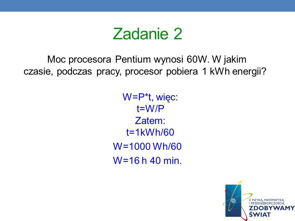 W=P*t, więc: t=W/P Zatem: t=1kWh/60