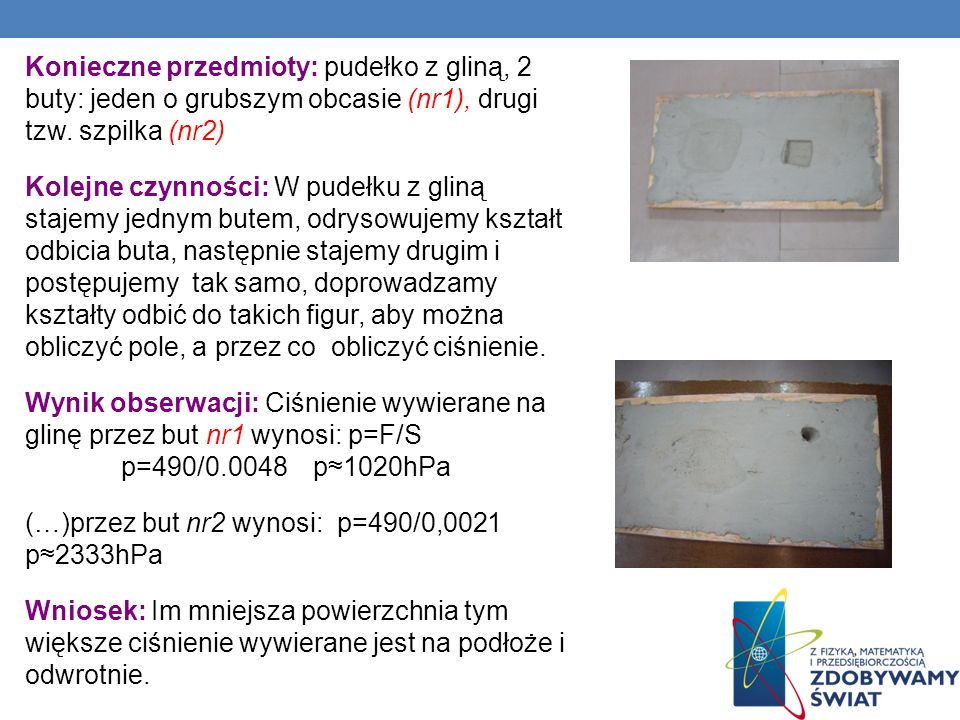 Konieczne przedmioty: pudełko z gliną, 2 buty: jeden o grubszym obcasie (nr1), drugi tzw.
