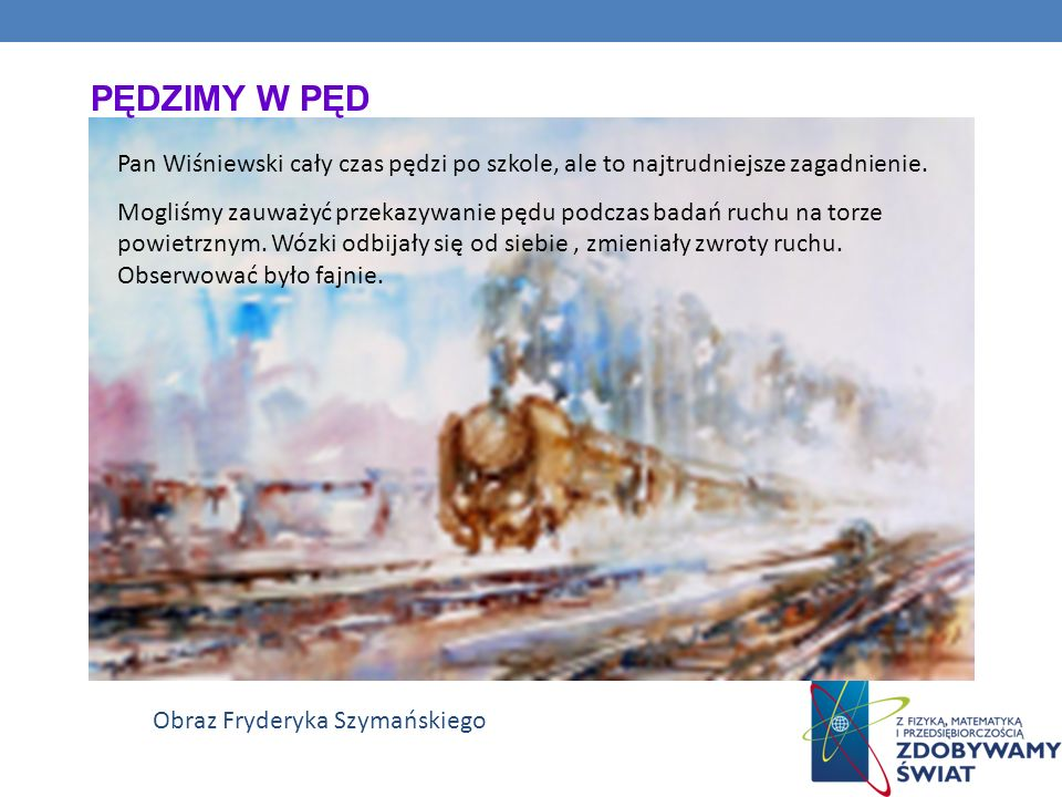 PĘDZIMY W PĘD Pan Wiśniewski cały czas pędzi po szkole, ale to najtrudniejsze zagadnienie.