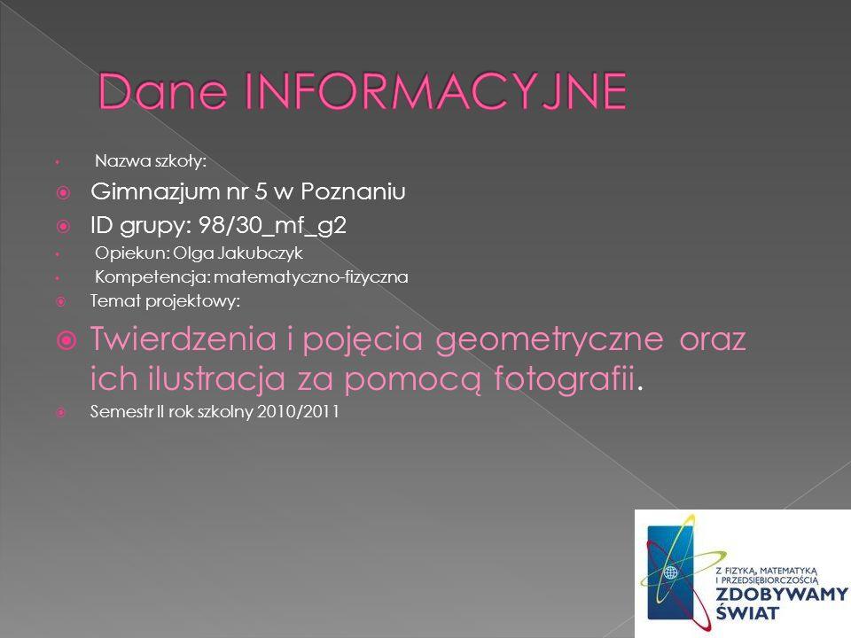 Dane INFORMACYJNE Nazwa szkoły: Gimnazjum nr 5 w Poznaniu. ID grupy: 98/30_mf_g2. Opiekun: Olga Jakubczyk.