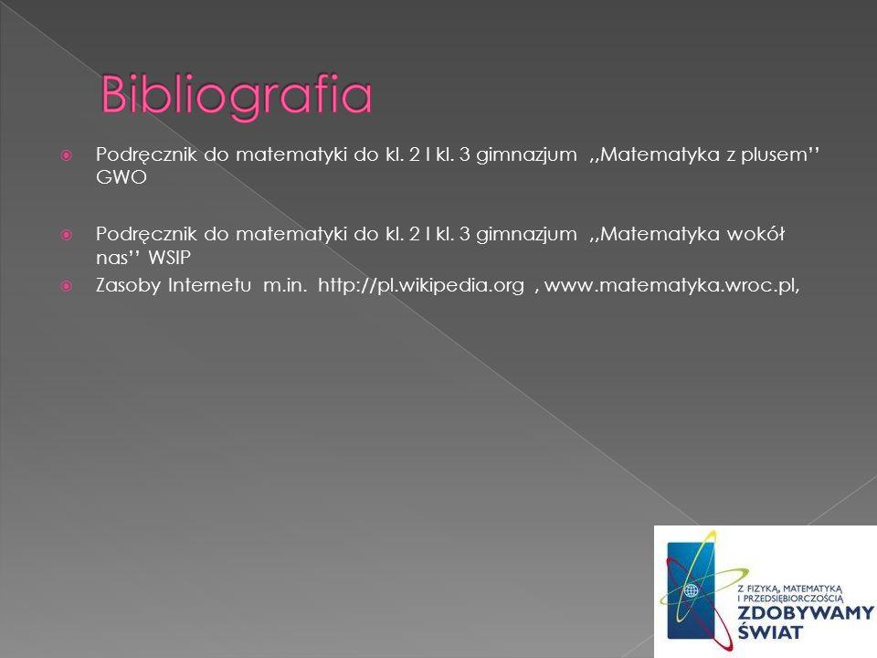 Bibliografia Podręcznik do matematyki do kl. 2 I kl. 3 gimnazjum ,,Matematyka z plusem'' GWO.