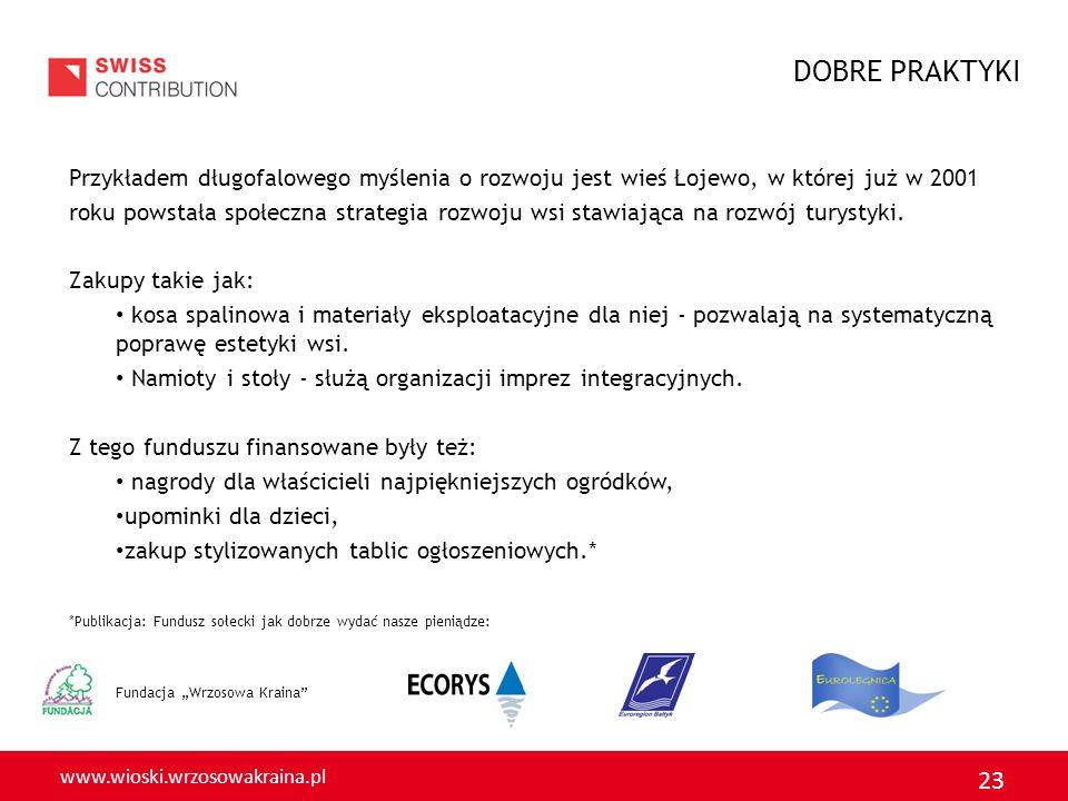DOBRE PRAKTYKI Przykładem długofalowego myślenia o rozwoju jest wieś Łojewo, w której już w 2001.
