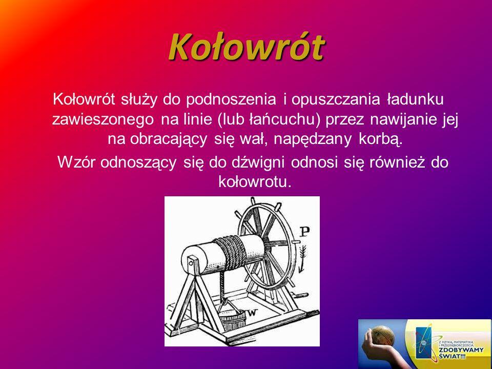 Wzór odnoszący się do dźwigni odnosi się również do kołowrotu.