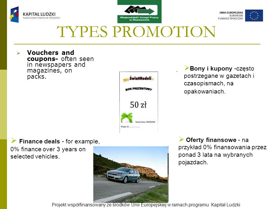 TYPES PROMOTION Vouchers and coupons- often seen in newspapers and magazines, on packs.