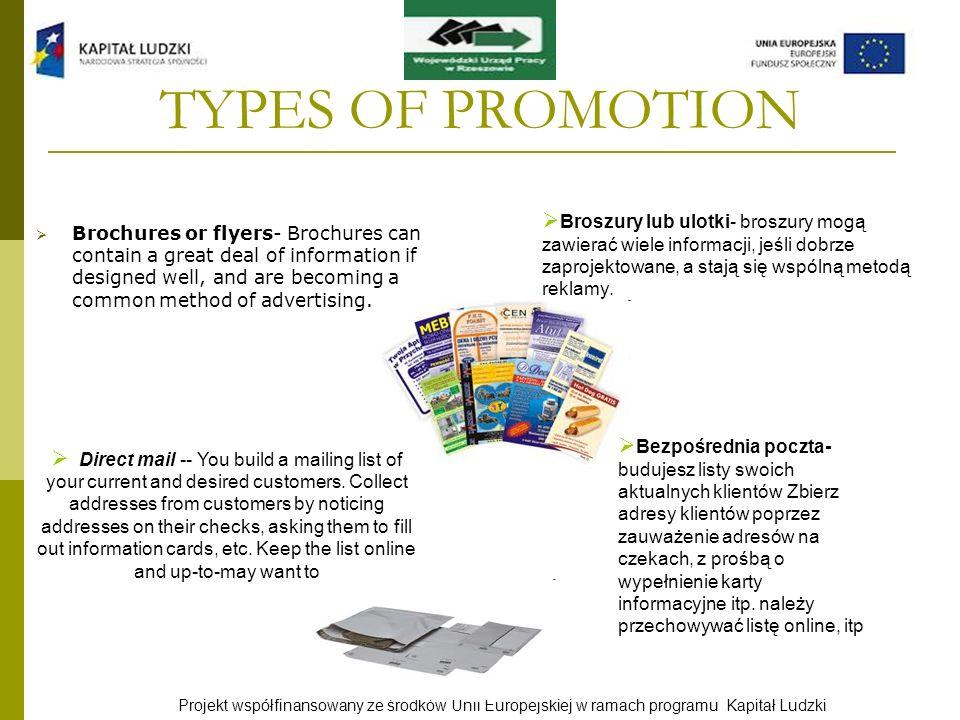 TYPES OF PROMOTION Broszury lub ulotki- broszury mogą zawierać wiele informacji, jeśli dobrze zaprojektowane, a stają się wspólną metodą reklamy.