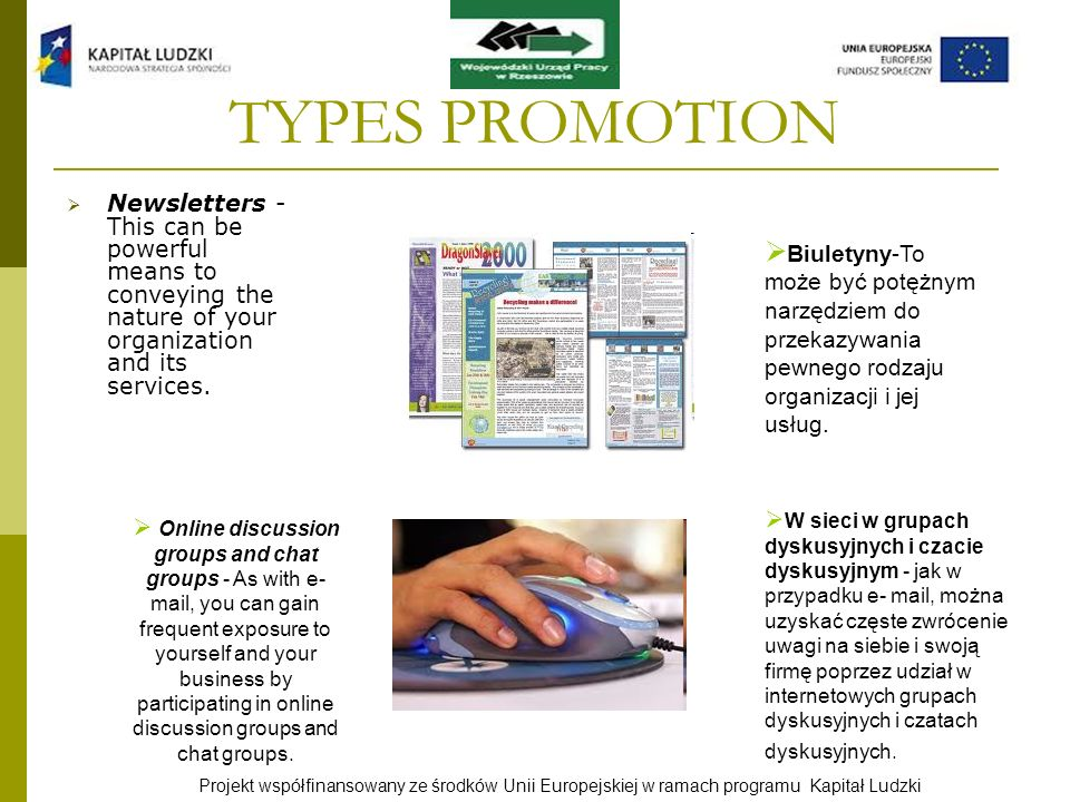 TYPES PROMOTION Newsletters - This can be powerful means to conveying the nature of your organization and its services.