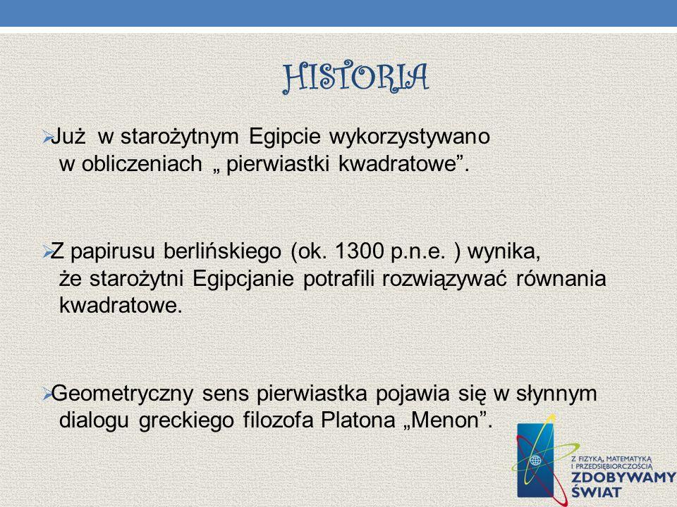 """historia Już w starożytnym Egipcie wykorzystywano w obliczeniach """" pierwiastki kwadratowe ."""