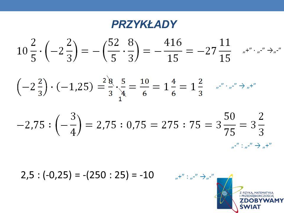 """PRZYKŁADY 2,5 : (-0,25) = -(250 : 25) = -10 """"+ · """"- →""""-"""