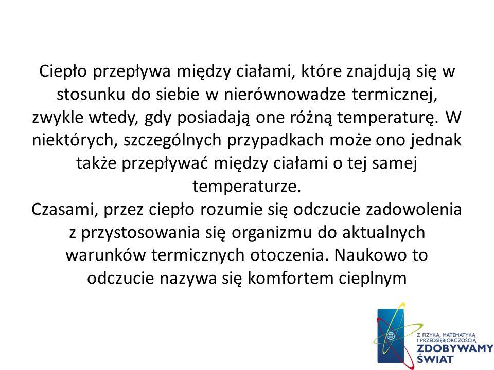 Ciepło przepływa między ciałami, które znajdują się w stosunku do siebie w nierównowadze termicznej, zwykle wtedy, gdy posiadają one różną temperaturę.
