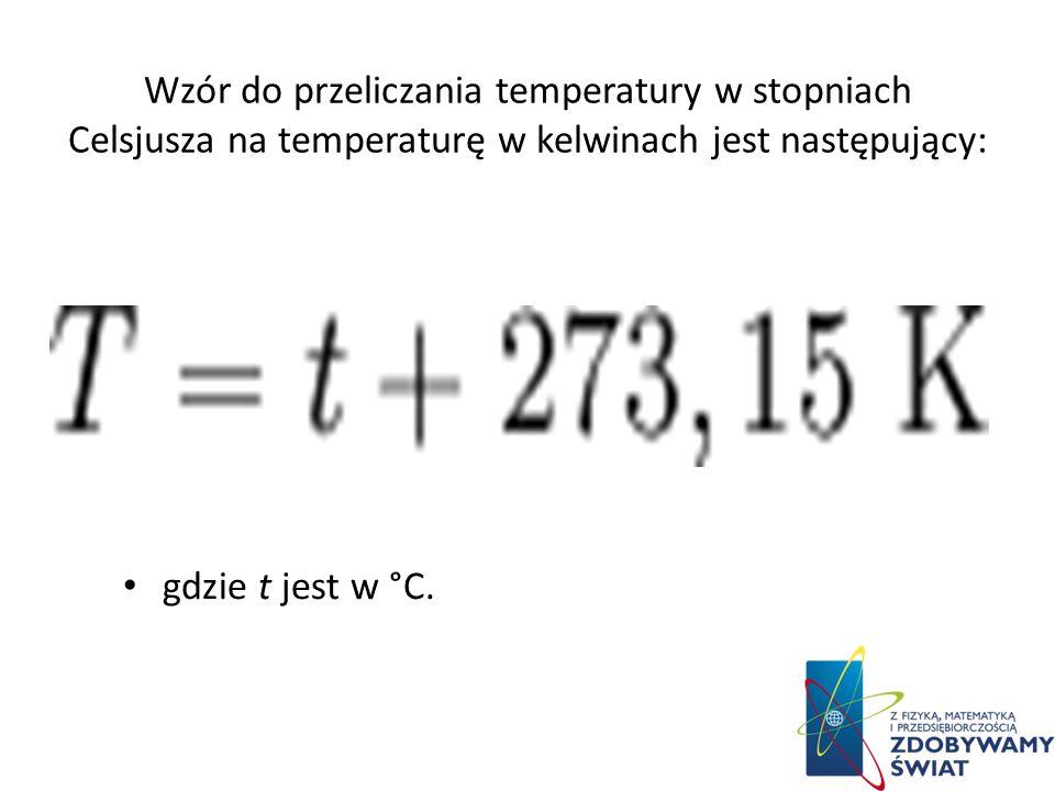 Wzór do przeliczania temperatury w stopniach Celsjusza na temperaturę w kelwinach jest następujący: