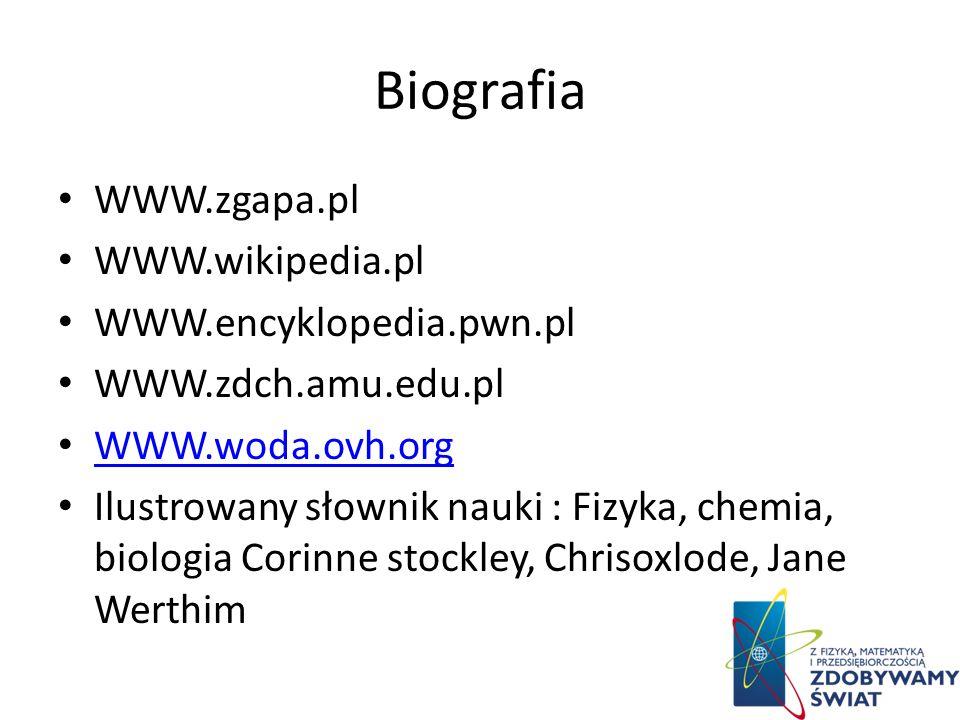Biografia WWW.zgapa.pl WWW.wikipedia.pl WWW.encyklopedia.pwn.pl