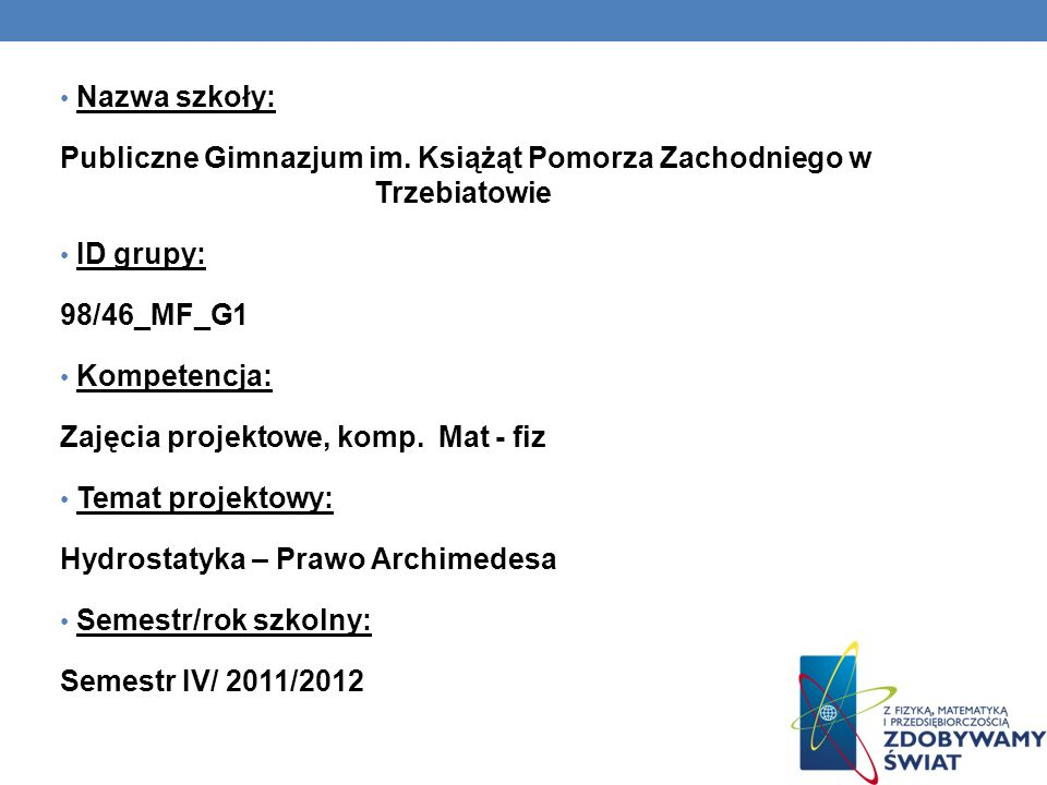 Nazwa szkoły:Publiczne Gimnazjum im. Książąt Pomorza Zachodniego w Trzebiatowie. ID grupy: 98/46_MF_G1.
