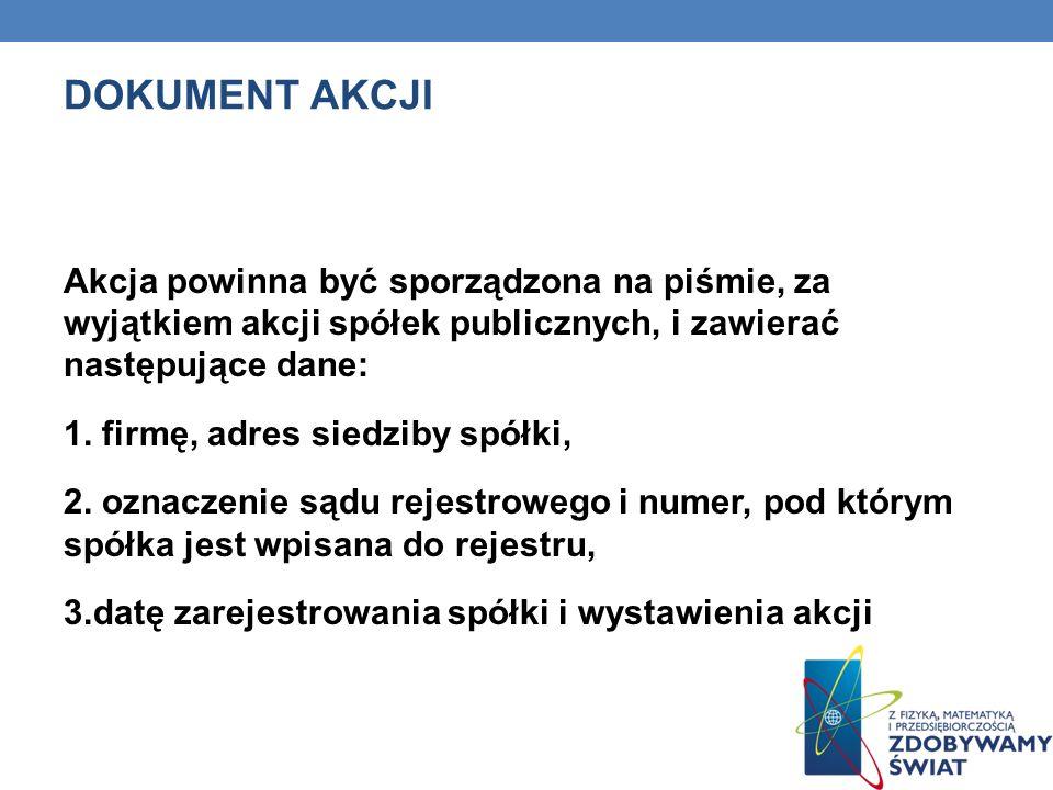 DOKUMENT AKCJI Akcja powinna być sporządzona na piśmie, za wyjątkiem akcji spółek publicznych, i zawierać następujące dane: