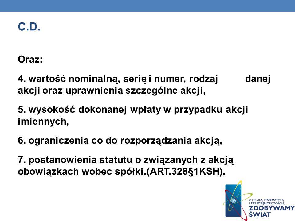 C.D. Oraz: 4. wartość nominalną, serię i numer, rodzaj danej akcji oraz uprawnienia szczególne akcji,