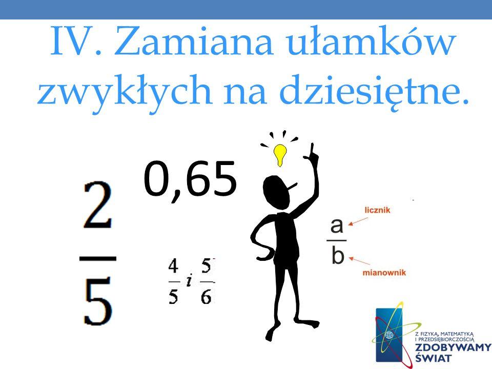 IV. Zamiana ułamków zwykłych na dziesiętne.