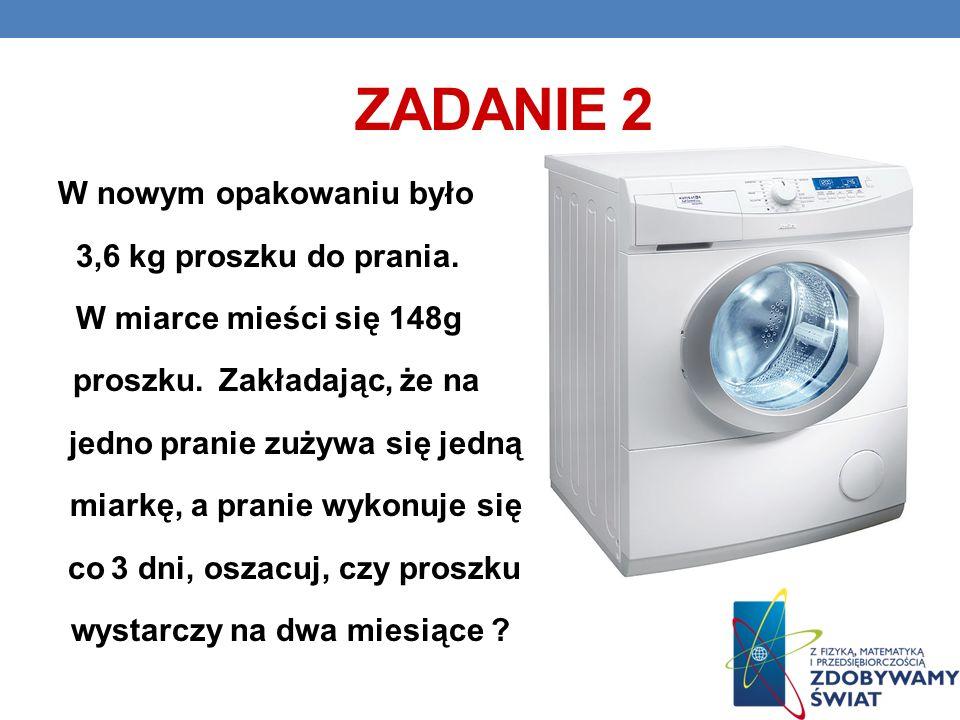 Zadanie 2 W nowym opakowaniu było 3,6 kg proszku do prania.