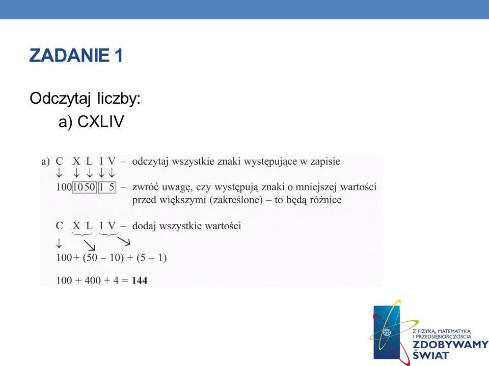 Zadanie 1 Odczytaj liczby: a) CXLIV