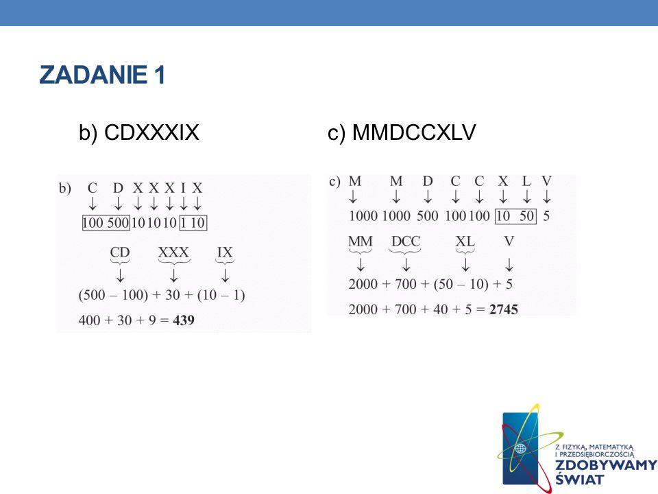 Zadanie 1 b) CDXXXIX c) MMDCCXLV