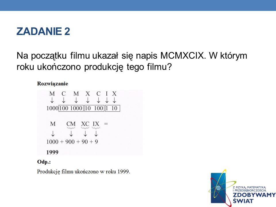 Zadanie 2 Na początku filmu ukazał się napis MCMXCIX.