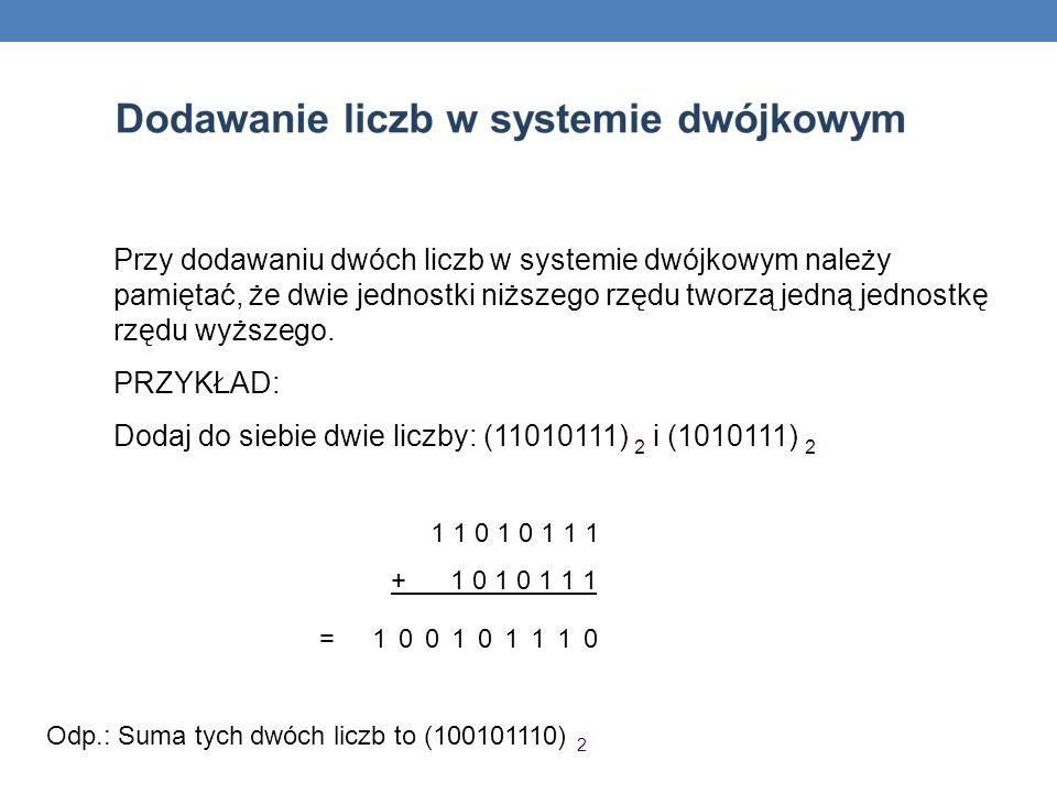 Dodaj do siebie dwie liczby: (11010111) 2 i (1010111) 2