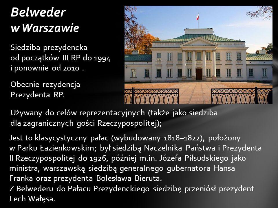 Belweder w Warszawie Siedziba prezydencka od początków III RP do 1994 i ponownie od 2010 . Obecnie rezydencja Prezydenta RP.